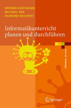 Informatikunterricht planen und durchführen von Hartmann,  Werner, Näf,  Michael, Reichert,  Raimond
