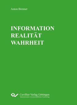INFORMATION REALITÄT WAHRHEIT von Brenner,  Anton