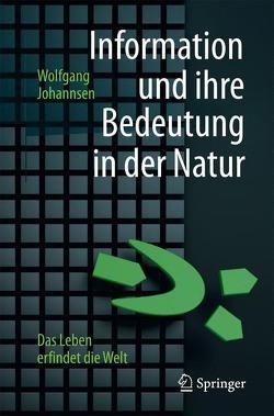 Information und ihre Bedeutung in der Natur von Johannsen,  Wolfgang