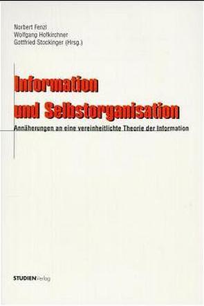 Information und Selbstorganisation von Fenzl,  Norbert, Hofkirchner,  Wolfgang, Stockinger,  Gottfried