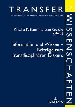 Information und Wissen – Beiträge zum transdisziplinären Diskurs von Pelikan,  Kristina, Roelcke,  Thorsten