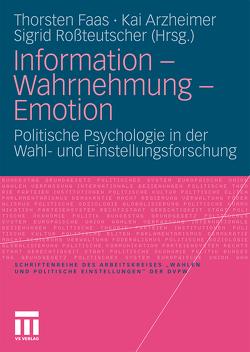 Information – Wahrnehmung – Emotion von Arzheimer,  Kai, Faas,  Thorsten, Roßteutscher,  Sigrid