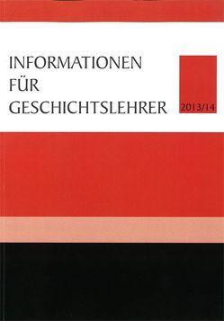 Informationen für Geschichtslehrer 2013/14 von Giessauf,  Johannes, Mauritsch,  Peter, Weninger,  Bernhard