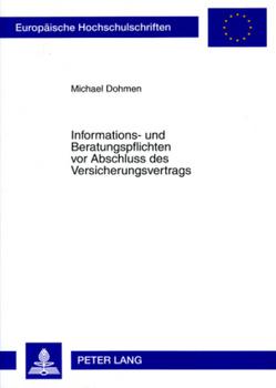 Informations- und Beratungspflichten vor Abschluss des Versicherungsvertrags von Dohmen,  Michael