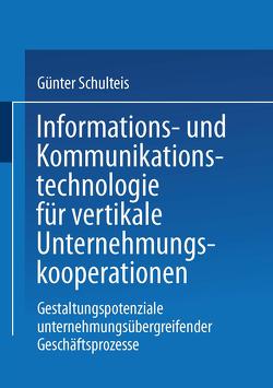Informations- und Kommunikationstechnologie für vertikale Unternehmungskooperationen von Schulteis,  Günter