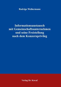 Informationsaustausch mit Gemeinschaftsunternehmen und seine Freistellung nach dem Konzernprivileg von Weihermann,  Rodrigo