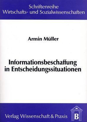 Informationsbeschaffung in Entscheidungssituationen von Müller,  Armin