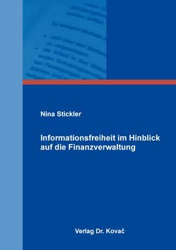 Informationsfreiheit im Hinblick auf die Finanzverwaltung von Stickler,  Nina