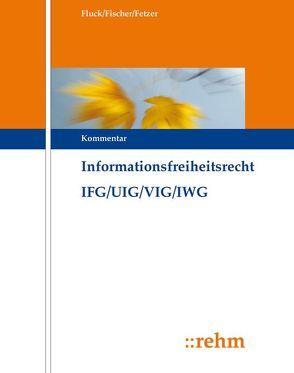Informationsfreiheitsrecht mit Umweltinformations- und Verbraucherinformationsrecht IFG/UIG/VIG/GeoZG von Epiney,  Astrid, Fetzer,  LL.M.,  Thomas, Fischer,  Kristian, Fluck,  Jürgen, Guckelberger,  Annette, Martini,  Mario, Neumann,  Conrad, Püschel,  Jan Ole, Scherzberg,  Arno, Theuer,  Andreas