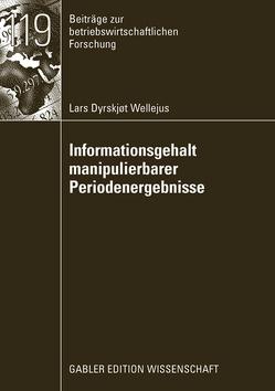Informationsgehalt manipulierbarer Periodenergebnisse von Bitz,  Prof. Dr. Michael, Wellejus,  Lars Dyrskjot