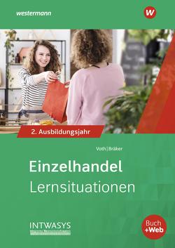 Informationshandbuch und Lernsituationen Einzelhandel / Einzelhandel nach Ausbildungsjahren von Bräker,  Heinz-Jörg, Voth,  Martin