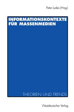Informationskontexte für Massenmedien von Ludes,  Peter