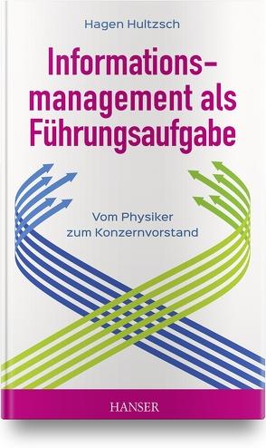 Informationsmanagement als Führungsaufgabe – vom Physiker zum Konzernvorstand von Hultzsch,  Hagen
