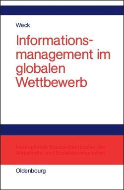 Informationsmanagement im globalen Wettbewerb von Weck,  Reinhard J.