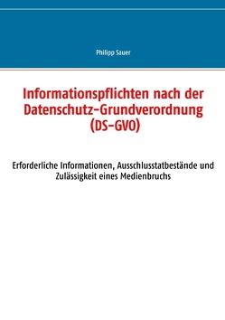Informationspflichten nach der Datenschutz-Grundverordnung (DS-GVO) von Sauer,  Philipp