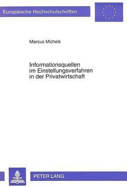 Informationsquellen im Einstellungsverfahren in der Privatwirtschaft von Michels,  Marcus