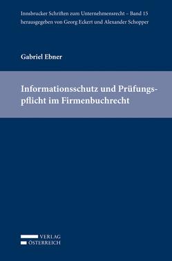 Informationsschutz und Prüfungspflicht im Firmenbuchrecht von Ebner,  Gabriel
