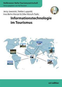 Informationstechnologie im Tourismus von Behn-Künzel,  Ines, Bochert,  Ralf, Hörsch-Tadic,  Silke, Jaworski,  Jerzy, Luppold,  Stefan