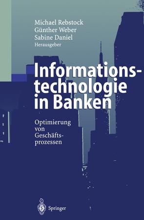 Informationstechnologie in Banken von Daniel,  Sabine, Rebstock,  Michael, Weber,  Günther