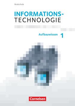 Informationstechnologie – Realschule Bayern / 7.-10. Schuljahr – Aufbauwissen 1 von Mingo,  Markus, Reichel,  Julia, Spannbauer,  Theresa, Stelzle,  Florian