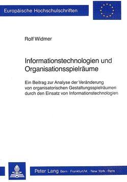 Informationstechnologien und Organisationsspielräume von Widmer,  Rolf