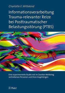 Informationsverarbeitung Trauma-relevanter Reize bei Posttraumatischer Belastungsstörung (PTBS) von Wittekind,  Charlotte E.