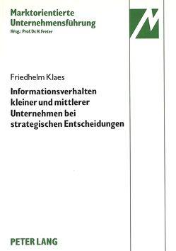 Informationsverhalten kleiner und mittlerer Unternehmen der elektrotechnischen Investitionsgüterindustrie bei strategischen Entscheidungen von Klaes,  Friedhelm