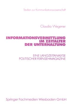 Informationsvermittlung im Zeitalter der Unterhaltung von Wegener,  Claudia