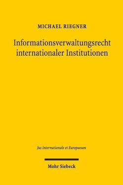 Informationsverwaltungsrecht internationaler Institutionen von Riegner,  Michael