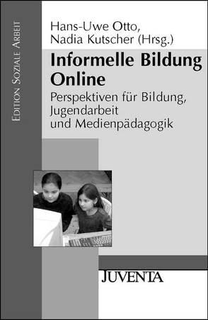 Informelle Bildung Online von Kutscher,  Nadia, Otto,  Hans-Uwe