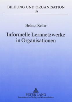 Informelle Lernnetzwerke in Organisationen von Keller,  Helmut