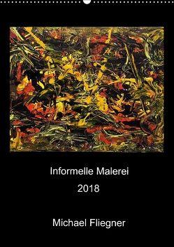 Informelle Malerei 2018 Michael Fliegner (Wandkalender 2018 DIN A2 hoch) von Fliegner,  Michael