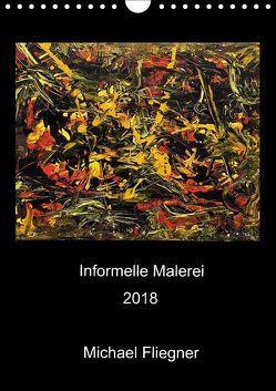 Informelle Malerei 2018 Michael Fliegner (Wandkalender 2018 DIN A4 hoch) von Fliegner,  Michael