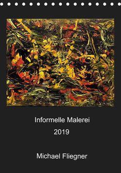 Informelle Malerei 2019 Michael Fliegner (Tischkalender 2019 DIN A5 hoch) von Fliegner,  Michael