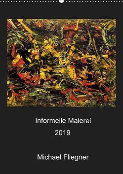 Informelle Malerei 2019 Michael Fliegner (Wandkalender 2019 DIN A2 hoch) von Fliegner,  Michael