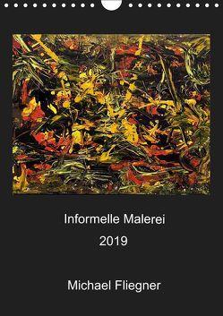 Informelle Malerei 2019 Michael Fliegner (Wandkalender 2019 DIN A4 hoch) von Fliegner,  Michael