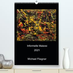Informelle Malerei 2021 Michael Fliegner (Premium, hochwertiger DIN A2 Wandkalender 2021, Kunstdruck in Hochglanz) von Fliegner,  Michael