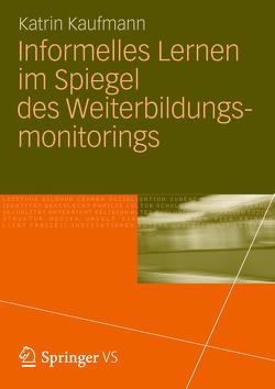 Informelles Lernen im Spiegel des Weiterbildungsmonitorings von Kaufmann,  Katrin