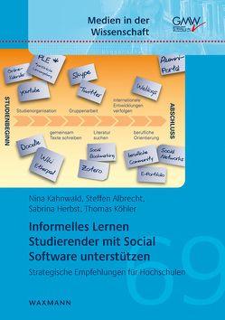 Informelles Lernen Studierender mit Social Software unterstützen von Albrecht,  Steffen, Herbst,  Sabrina, Kahnwald,  Nina, Köhler,  Thomas
