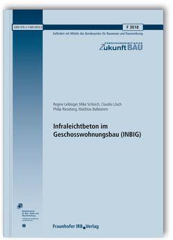 Infraleichtbeton im Geschosswohnungsbau (INBIG). Abschlussbericht. von Ballestrem,  Matthias, Leibinger,  Regine, Lösch,  Claudia, Rieseberg,  Philip, Schlaich,  Mike