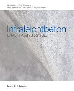 Infraleichtbeton. von Leibinger,  Regine, Lösch,  Claudia, Rieseberg,  Philip, Schlaich,  Mike