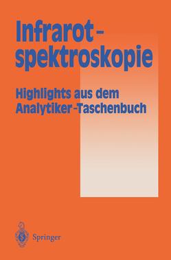 Infrarotspektroskopie von Bahadir,  A.M., Borsdorf,  R., Danzer,  K., Fresenius,  W., Galensa,  R., Günzler,  Helmut, Huber,  W., Lüderwald,  I., Schwedt,  G., Tölg,  G., Wisser,  H.