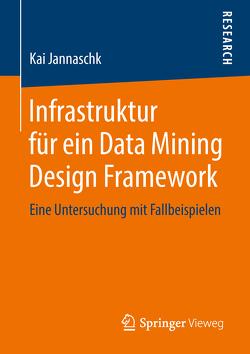 Infrastruktur für ein Data Mining Design Framework von Jannaschk,  Kai