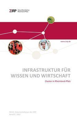 Infrastruktur für Wissen und Wirtschaft – Cluster in Rheinland-Pfalz  Infrastruktur für Wissen und Wirtschaft – Cluster in Rheinland-Pfalz von Weingarten,  Joe
