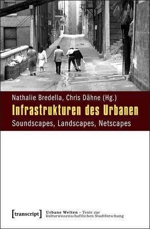 Infrastrukturen des Urbanen von Bredella,  Nathalie, Dähne,  Chris