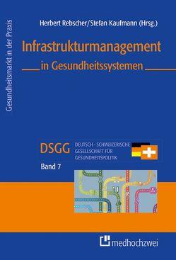 Infrastrukturmanagement in Gesundheitssystemen von Kaufmann,  Stefan, Rebscher,  Herbert
