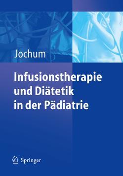 Infusionstherapie und Diätetik in der Pädiatrie von Jochum,  Frank
