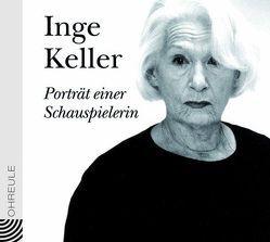 Inge Keller – Porträt einer Schauspielerin von Keller,  Inge