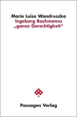 """Ingeborg Bachmanns """"ganze Gerechtigkeit"""" von Wandruszka,  Marie Luise"""
