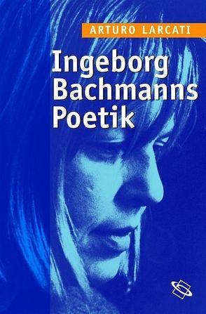 Ingeborg Bachmanns Poetik von Larcati,  Arturo